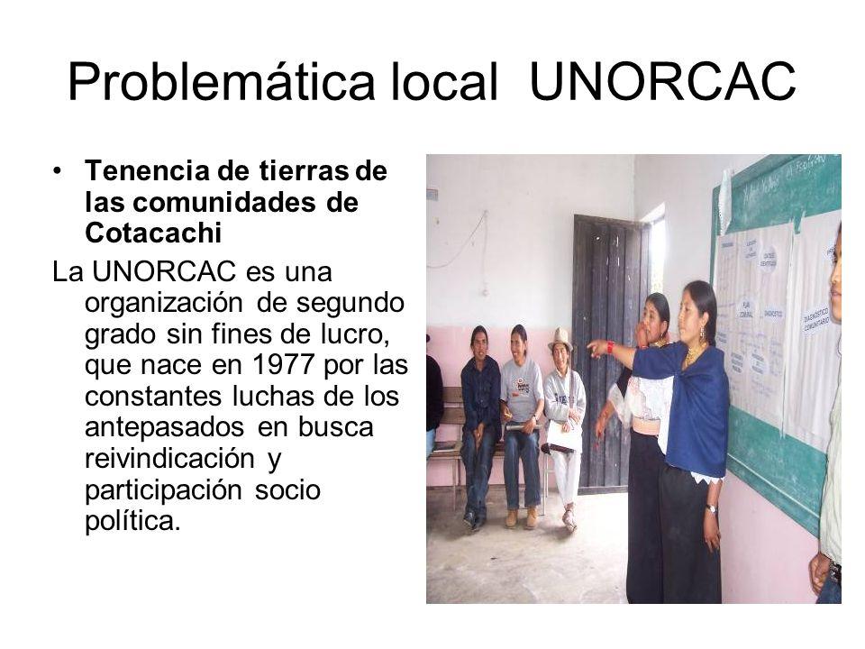 Problemática local UNORCAC La Unión de Organizaciones Campesinas e Indígenas de Cotacachi UNORCAC, representa al campesinado que en su gran mayoría indígenas de la Zona Andina con el 50% (17000) de la población total del Cantón Cotacachi; también abarca a 44 comunidades de las cuales 23 no tiene riego.
