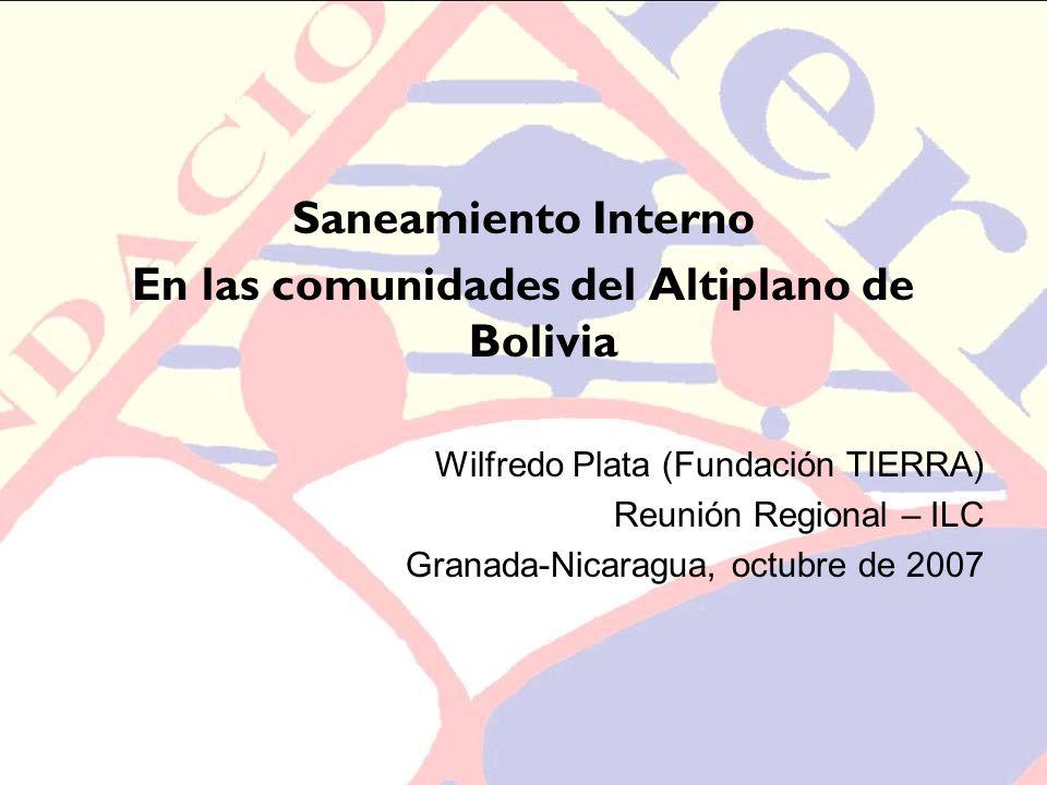 Saneamiento Interno En las comunidades del Altiplano de Bolivia Wilfredo Plata (Fundación TIERRA) Reunión Regional – ILC Granada-Nicaragua, octubre de
