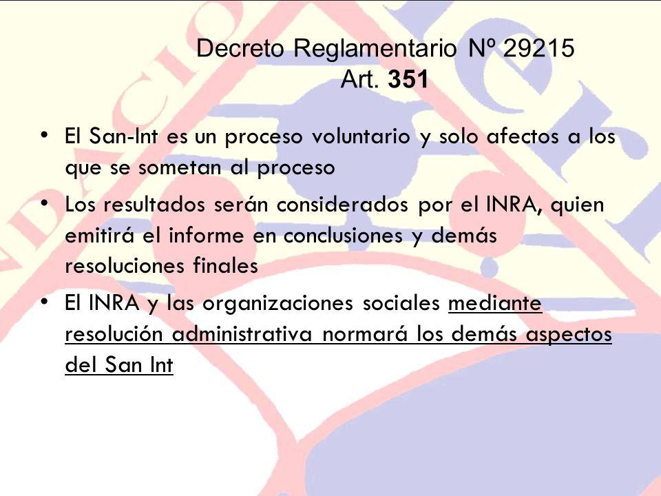 Decreto Reglamentario Nº 29215 Art. 351 El San-Int es un proceso voluntario y solo afectos a los que se sometan al proceso Los resultados serán consid