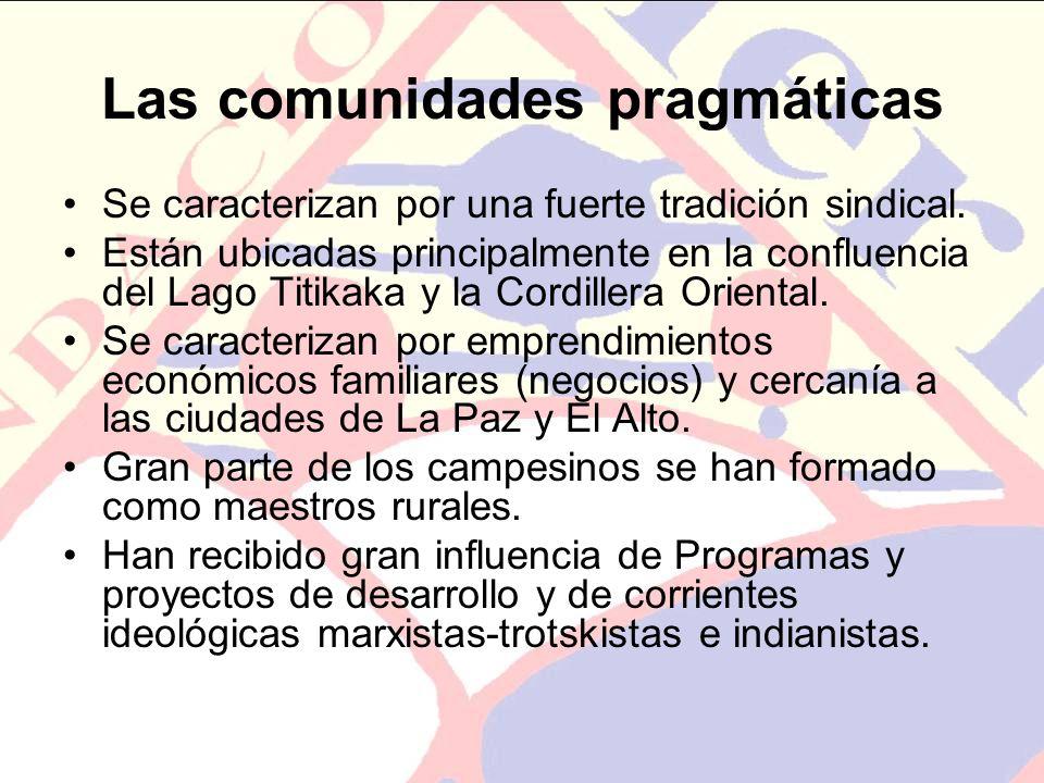 Las comunidades pragmáticas Se caracterizan por una fuerte tradición sindical. Están ubicadas principalmente en la confluencia del Lago Titikaka y la