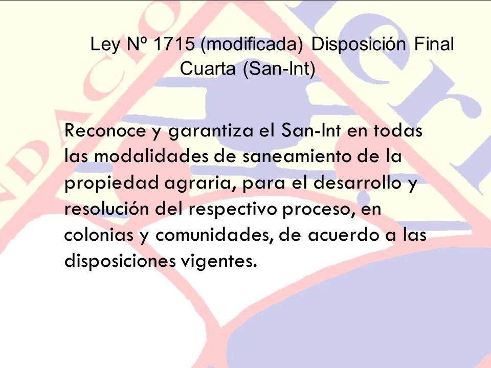 Ley Nº 1715 (modificada) Disposición Final Cuarta (San-Int) Reconoce y garantiza el San-Int en todas las modalidades de saneamiento de la propiedad ag
