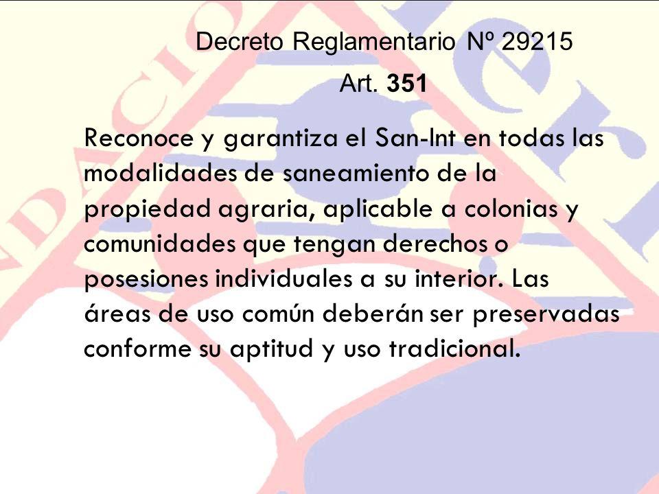 Decreto Reglamentario Nº 29215 Art. 351 Reconoce y garantiza el San-Int en todas las modalidades de saneamiento de la propiedad agraria, aplicable a c