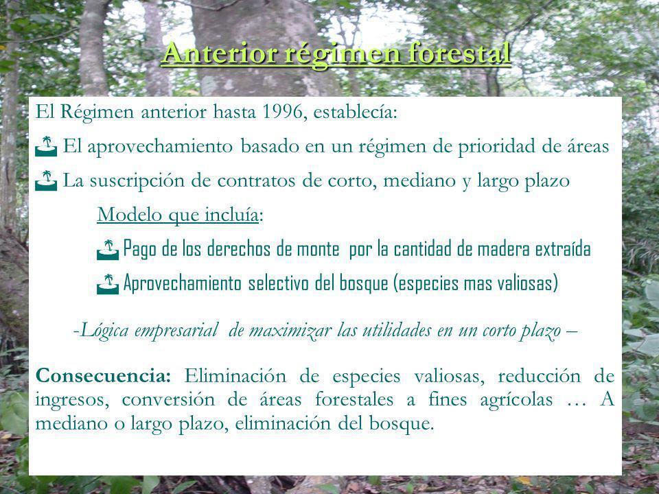 Anterior régimen forestal El Régimen anterior hasta 1996, establecía: El aprovechamiento basado en un régimen de prioridad de áreas La suscripción de