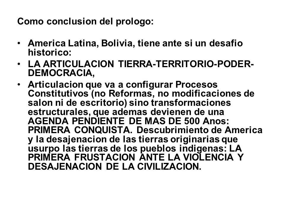 Como conclusion del prologo: America Latina, Bolivia, tiene ante si un desafio historico: LA ARTICULACION TIERRA-TERRITORIO-PODER- DEMOCRACIA, Articul