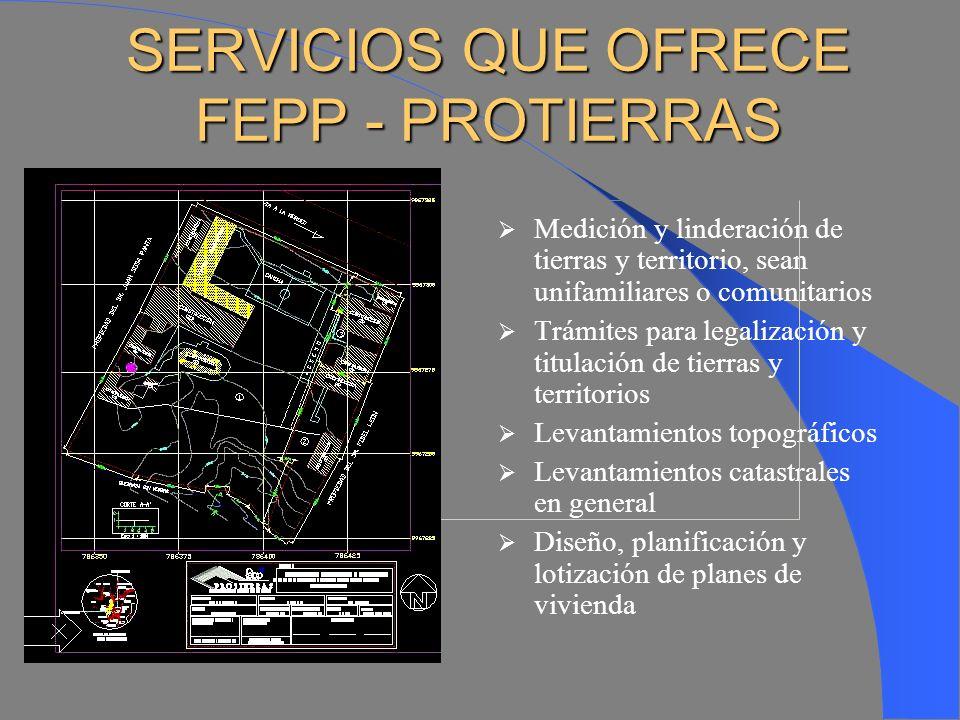 AREA DE ACCION FEPP - PROTIERRAS, desarrolla su trabajo a nivel nacional, especialmente en zonas y áreas de influencia de las oficinas regionales y em