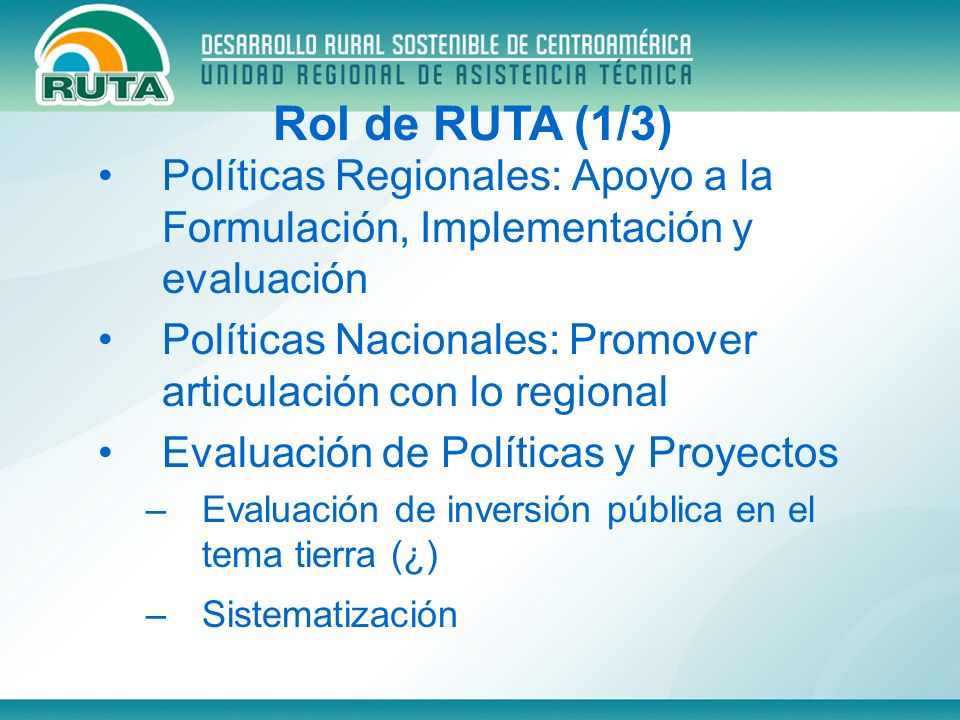 Políticas Regionales: Apoyo a la Formulación, Implementación y evaluación Políticas Nacionales: Promover articulación con lo regional Evaluación de Po