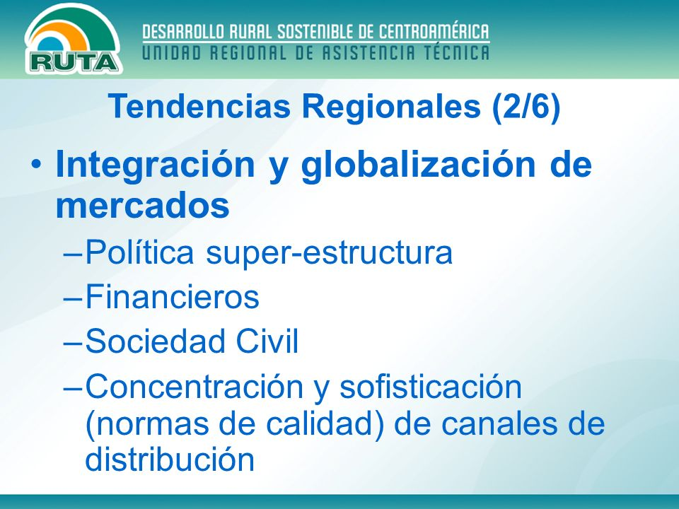 Cooperación internacional –Prioridad de CA es descenso Políticas Públicas Regionales –PACA Competitividad y Agronecios Financiamiento y Gestión de Riesgos Pequeña Agricultura Gestión Agroambiental Desarrollo Institucional Tendencias Regionales (3/6)