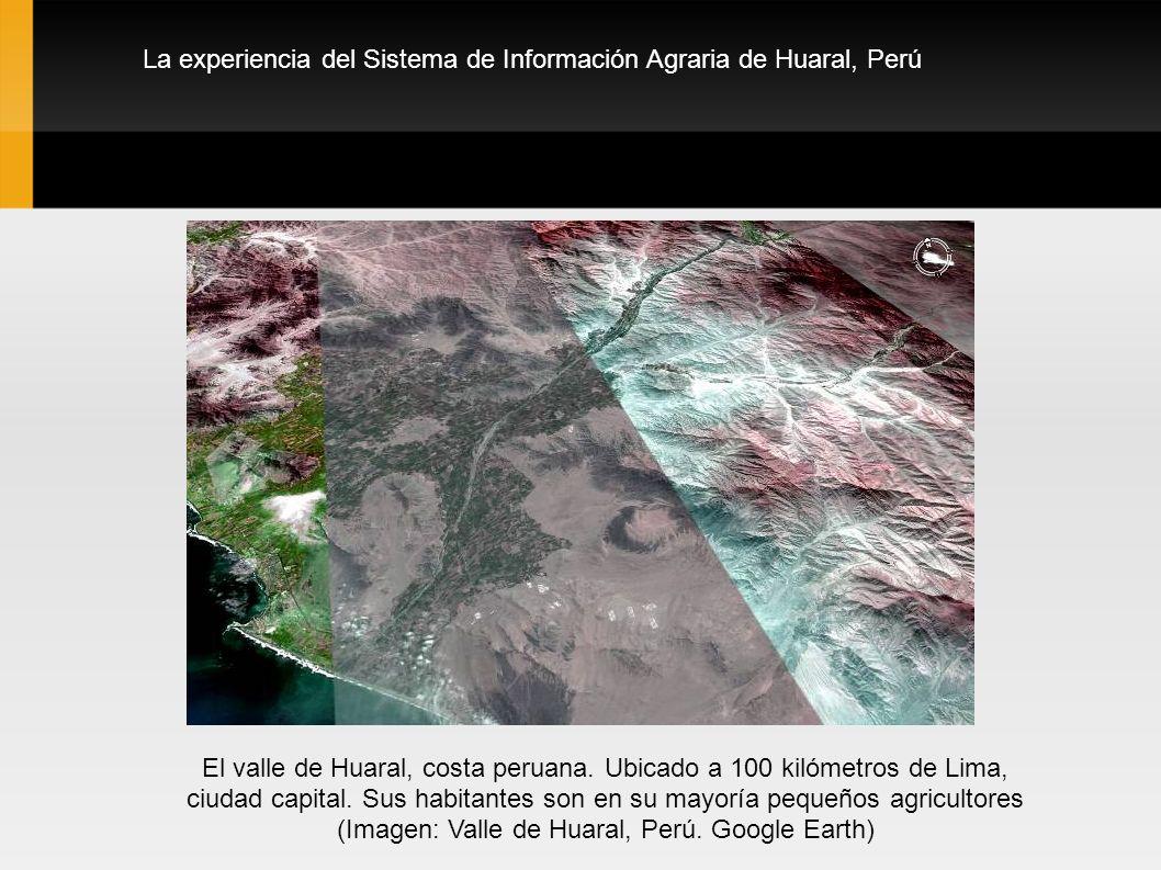 La experiencia del Sistema de Información Agraria de Huaral, Perú El valle de Huaral, costa peruana. Ubicado a 100 kilómetros de Lima, ciudad capital.