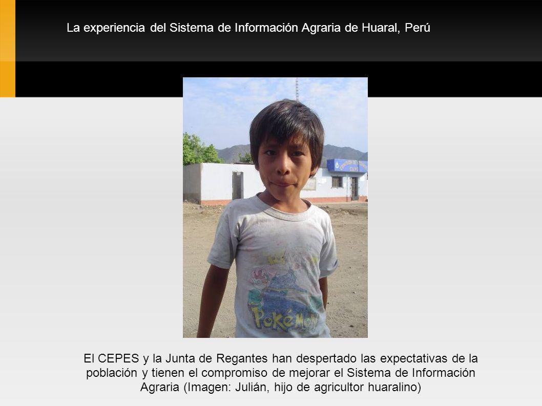 La experiencia del Sistema de Información Agraria de Huaral, Perú El CEPES y la Junta de Regantes han despertado las expectativas de la población y ti
