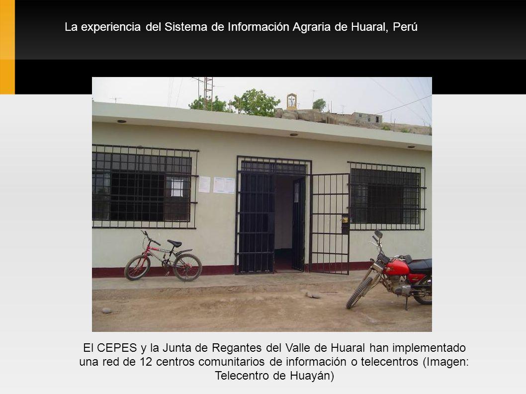 La experiencia del Sistema de Información Agraria de Huaral, Perú El CEPES y la Junta de Regantes del Valle de Huaral han implementado una red de 12 c