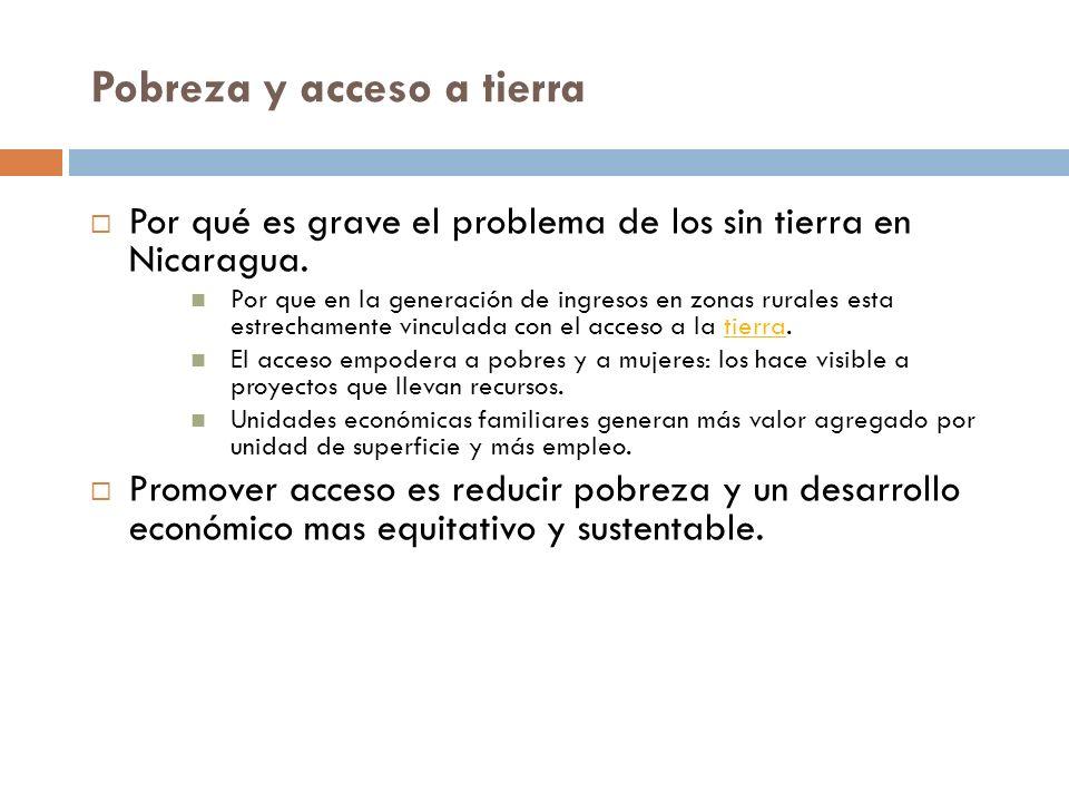 Pobreza y acceso a tierra Por qué es grave el problema de los sin tierra en Nicaragua. Por que en la generación de ingresos en zonas rurales esta estr