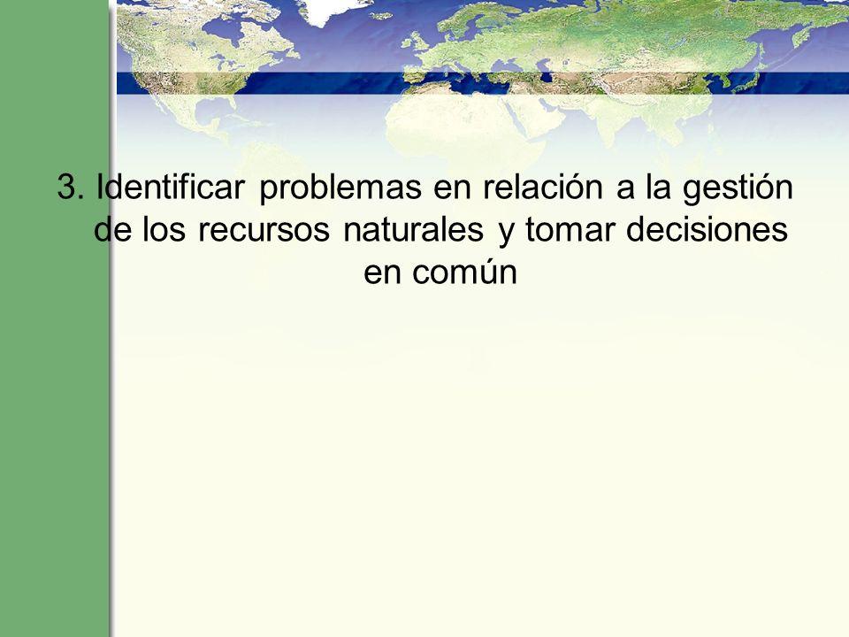 3. Identificar problemas en relación a la gestión de los recursos naturales y tomar decisiones en común