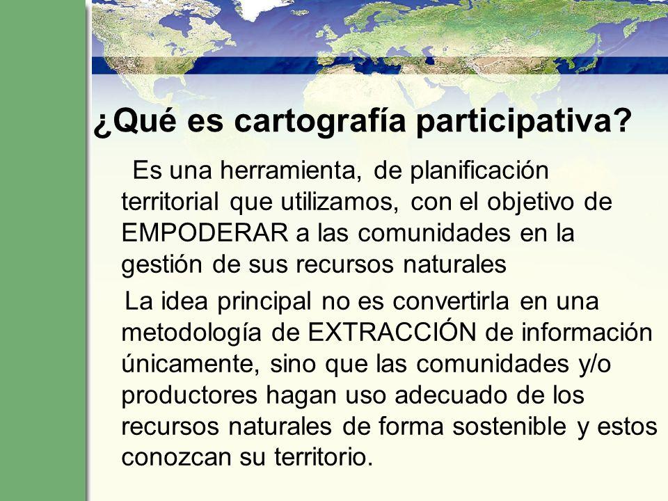 ¿Qué es cartografía participativa? Es una herramienta, de planificación territorial que utilizamos, con el objetivo de EMPODERAR a las comunidades en