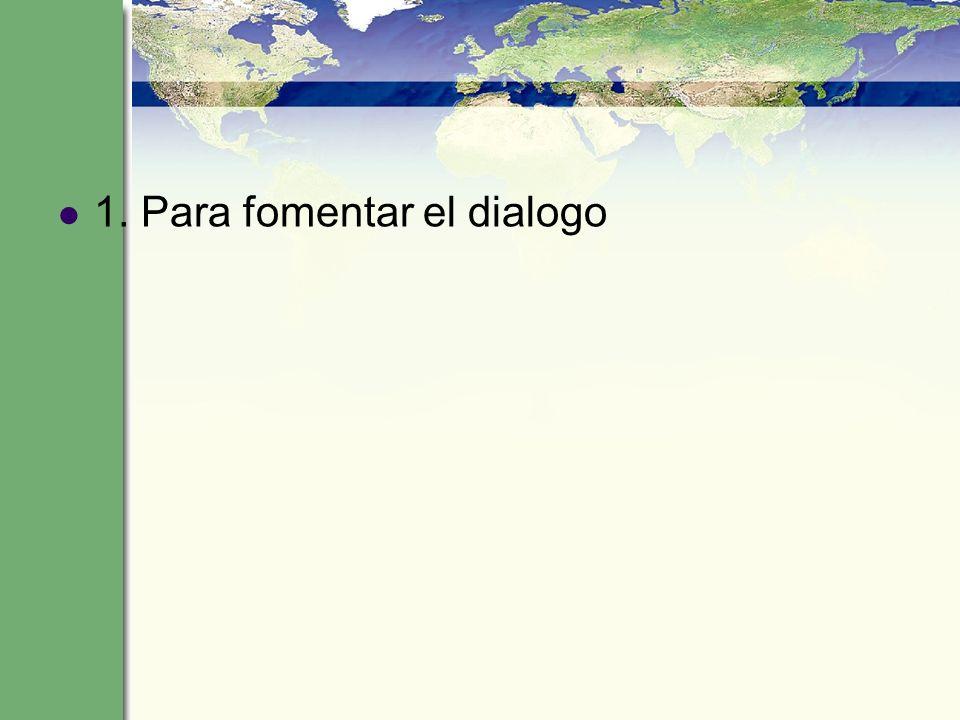 1. Para fomentar el dialogo