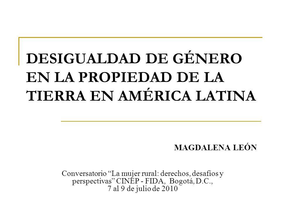 DESIGUALDAD DE GÉNERO EN LA PROPIEDAD DE LA TIERRA EN AMÉRICA LATINA Conversatorio La mujer rural: derechos, desafíos y perspectivas CINEP - FIDA, Bog