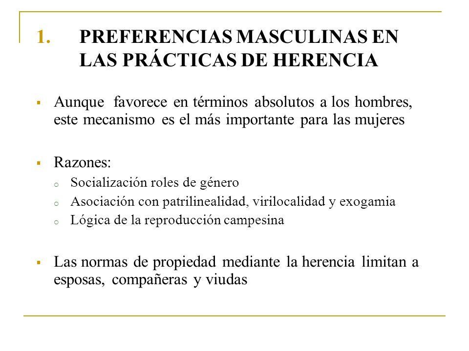 1.PREFERENCIAS MASCULINAS EN LAS PRÁCTICAS DE HERENCIA Aunque favorece en términos absolutos a los hombres, este mecanismo es el más importante para l