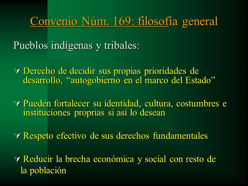 Convenio Núm. 169: filosofía general Pueblos indígenas y tribales: Derecho de decidir sus propias prioridades de desarrollo, autogobierno en el marco