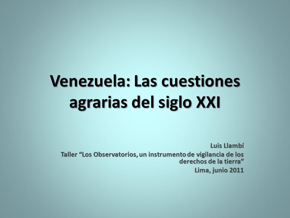 Venezuela: Las cuestiones agrarias del siglo XXI Luis Llambí Taller Los Observatorios, un instrumento de vigilancia de los derechos de la tierra Lima,
