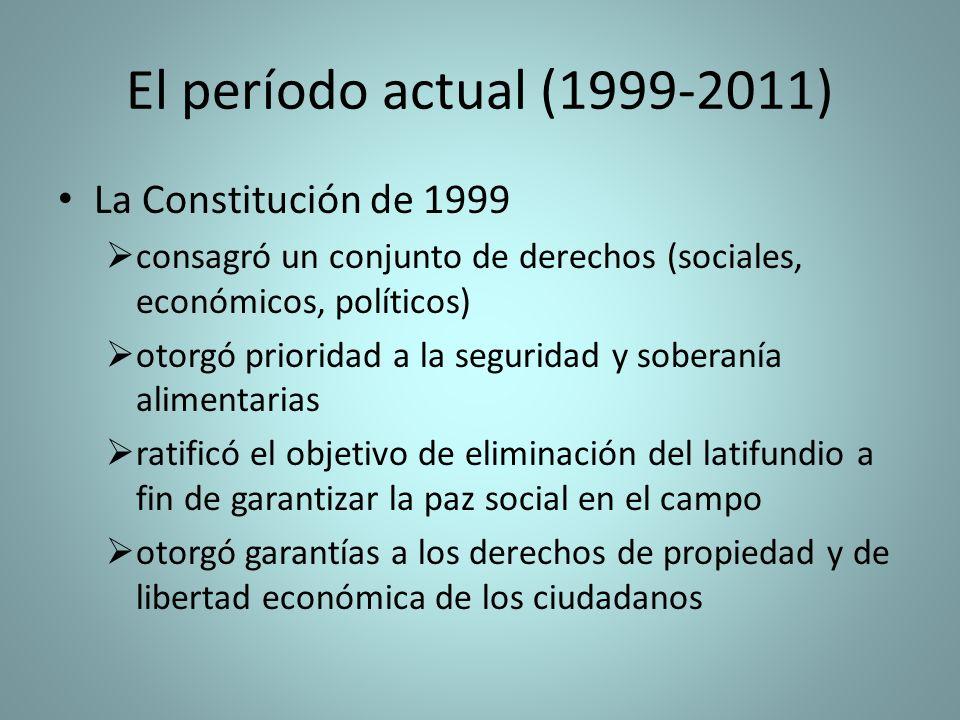 El período actual (1999-2011) La Constitución de 1999 consagró un conjunto de derechos (sociales, económicos, políticos) otorgó prioridad a la segurid