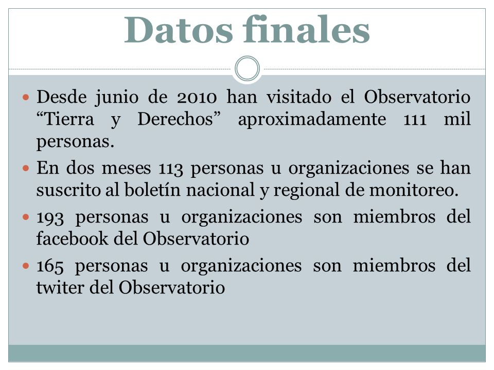 Datos finales Desde junio de 2010 han visitado el Observatorio Tierra y Derechos aproximadamente 111 mil personas.