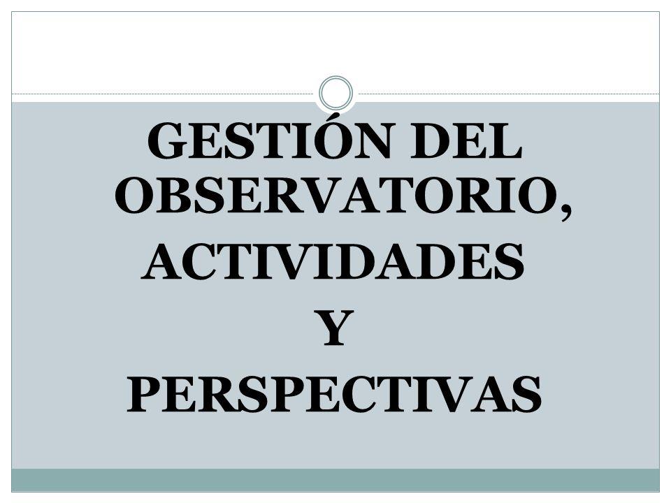 GESTIÓN DEL OBSERVATORIO, ACTIVIDADES Y PERSPECTIVAS