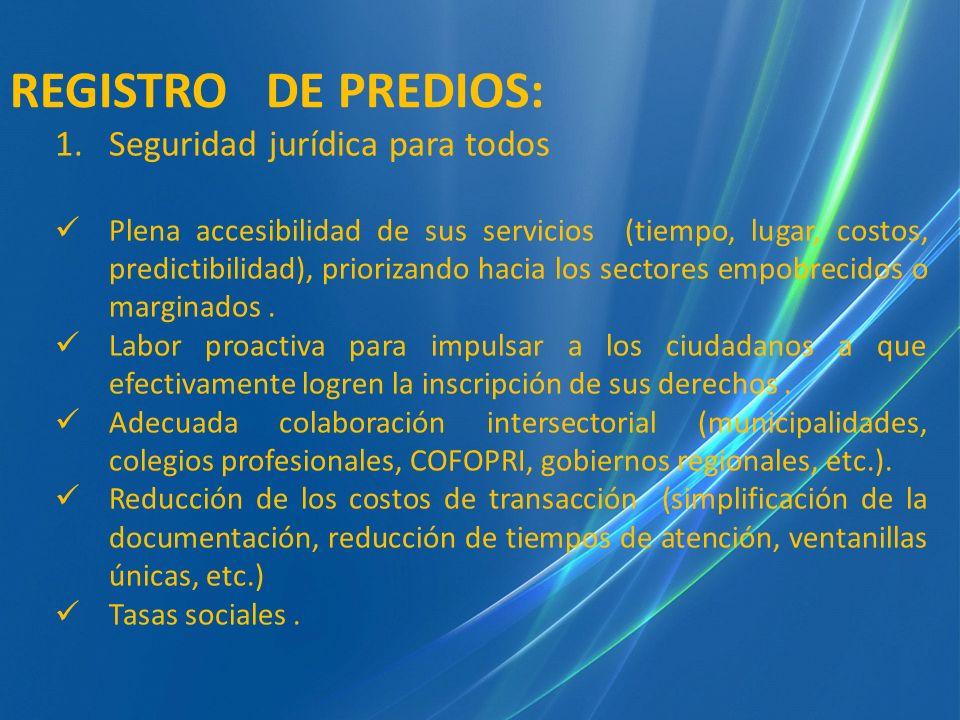 REGISTRO DE PREDIOS: 1.Seguridad jurídica para todos Plena accesibilidad de sus servicios (tiempo, lugar, costos, predictibilidad), priorizando hacia