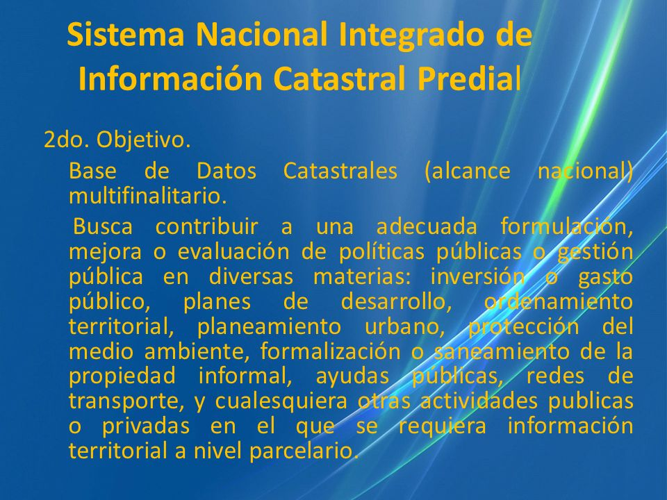 Sistema Nacional Integrado de Información Catastral Predial 2do. Objetivo. Base de Datos Catastrales (alcance nacional) multifinalitario. Busca contri