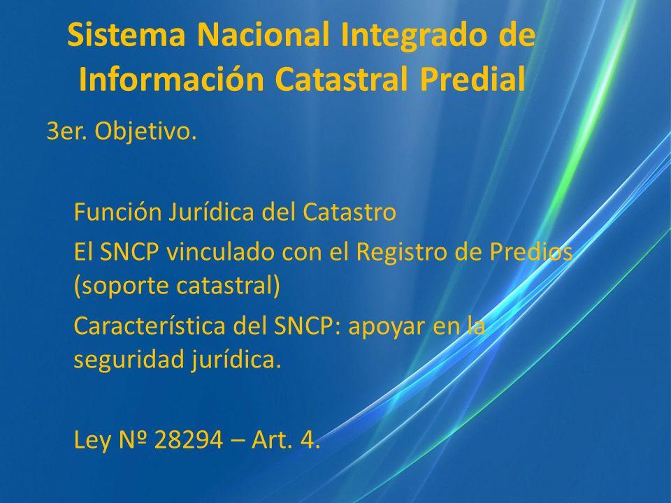 Sistema Nacional Integrado de Información Catastral Predial 3er. Objetivo. Función Jurídica del Catastro El SNCP vinculado con el Registro de Predios