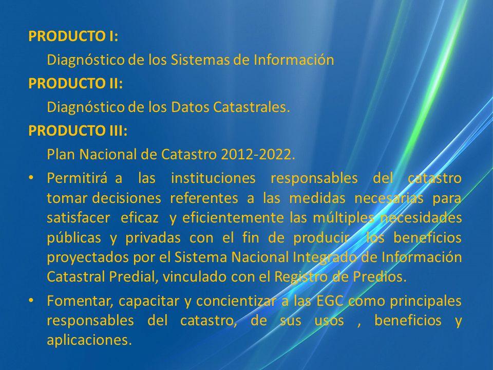 PRODUCTO I: Diagnóstico de los Sistemas de Información PRODUCTO II: Diagnóstico de los Datos Catastrales. PRODUCTO III: Plan Nacional de Catastro 2012