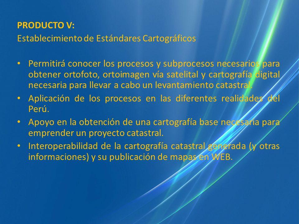 PRODUCTO V: Establecimiento de Estándares Cartográficos Permitirá conocer los procesos y subprocesos necesarios para obtener ortofoto, ortoimagen vía