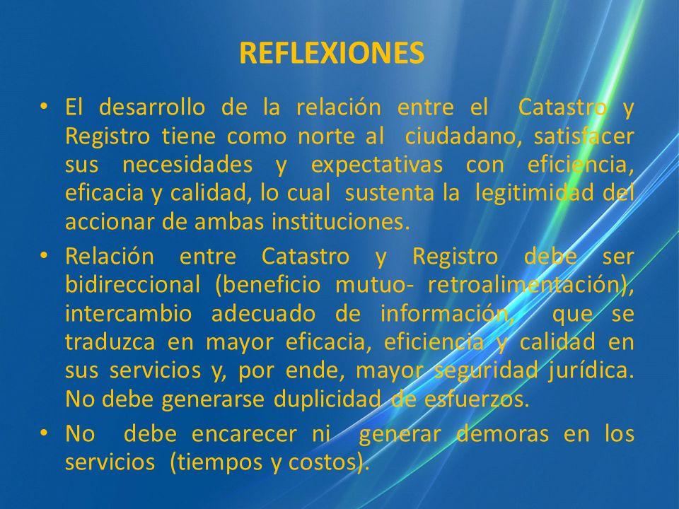 REFLEXIONES El desarrollo de la relación entre el Catastro y Registro tiene como norte al ciudadano, satisfacer sus necesidades y expectativas con efi