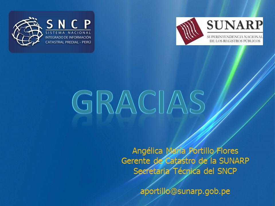 Angélica María Portillo Flores Gerente de Catastro de la SUNARP Secretaria Técnica del SNCP aportillo@sunarp.gob.pe
