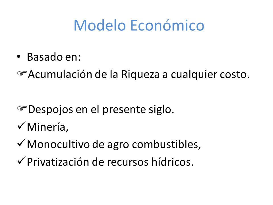 Modelo Económico Basado en: Acumulación de la Riqueza a cualquier costo.