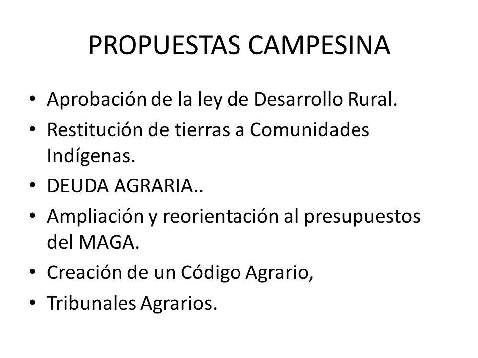 PROPUESTAS CAMPESINA Aprobación de la ley de Desarrollo Rural.