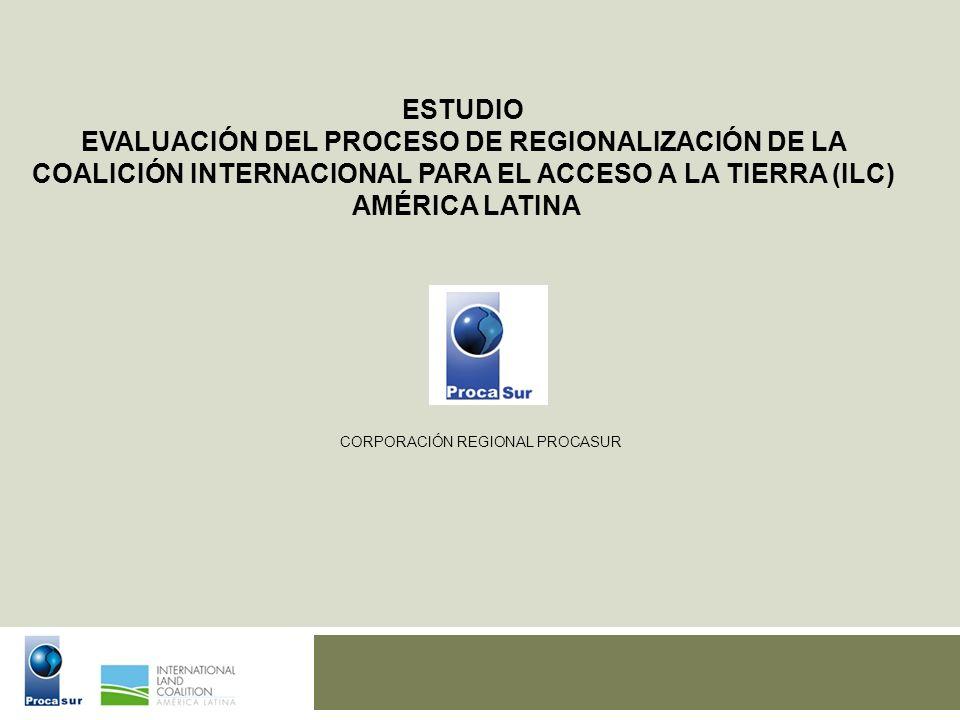 ESTUDIO EVALUACIÓN DEL PROCESO DE REGIONALIZACIÓN DE LA COALICIÓN INTERNACIONAL PARA EL ACCESO A LA TIERRA (ILC) AMÉRICA LATINA CORPORACIÓN REGIONAL P