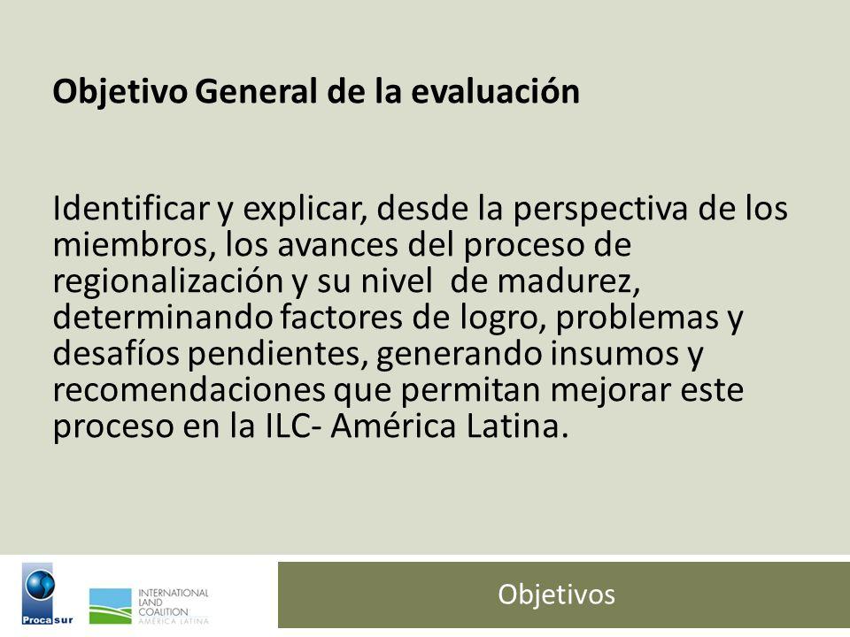 Objetivos Objetivo General de la evaluación Identificar y explicar, desde la perspectiva de los miembros, los avances del proceso de regionalización y