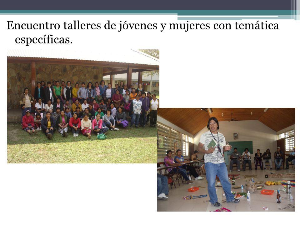 Encuentro talleres de jóvenes y mujeres con temática específicas.