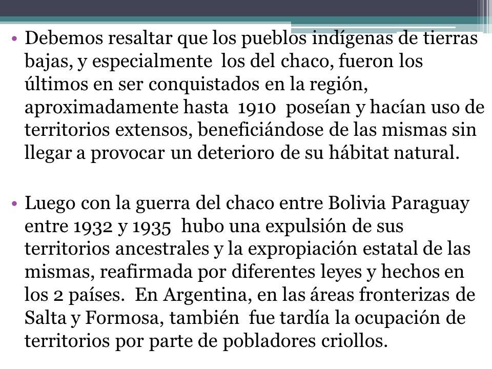 Debemos resaltar que los pueblos indígenas de tierras bajas, y especialmente los del chaco, fueron los últimos en ser conquistados en la región, aprox