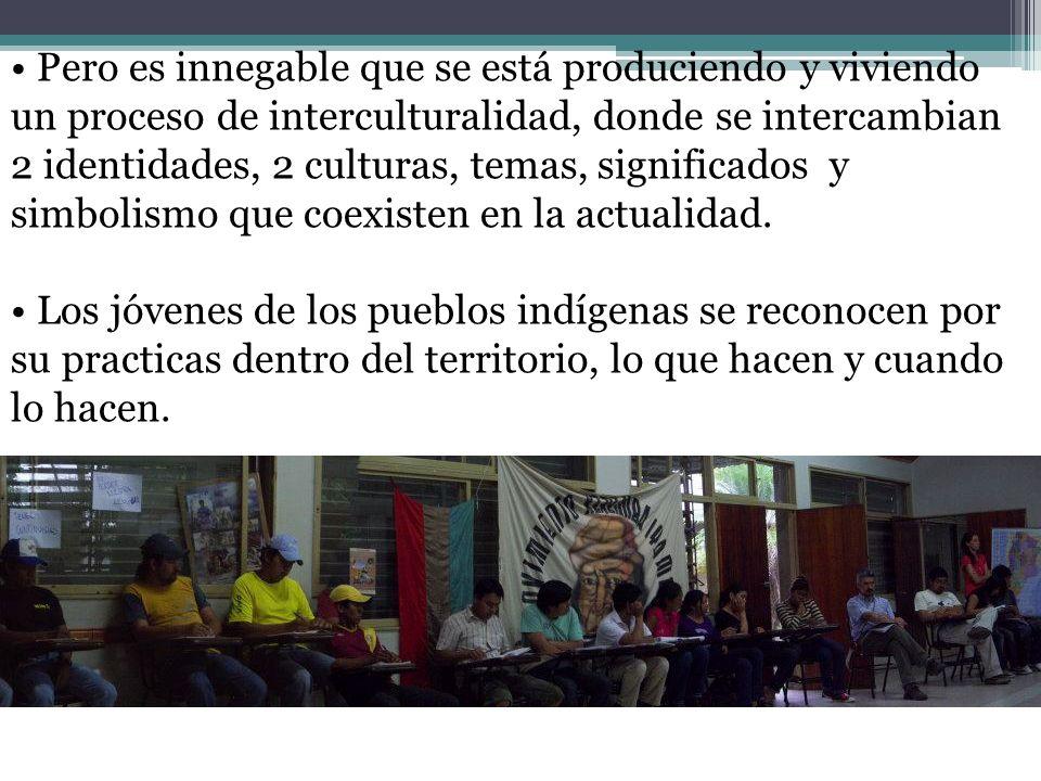 Pero es innegable que se está produciendo y viviendo un proceso de interculturalidad, donde se intercambian 2 identidades, 2 culturas, temas, signific