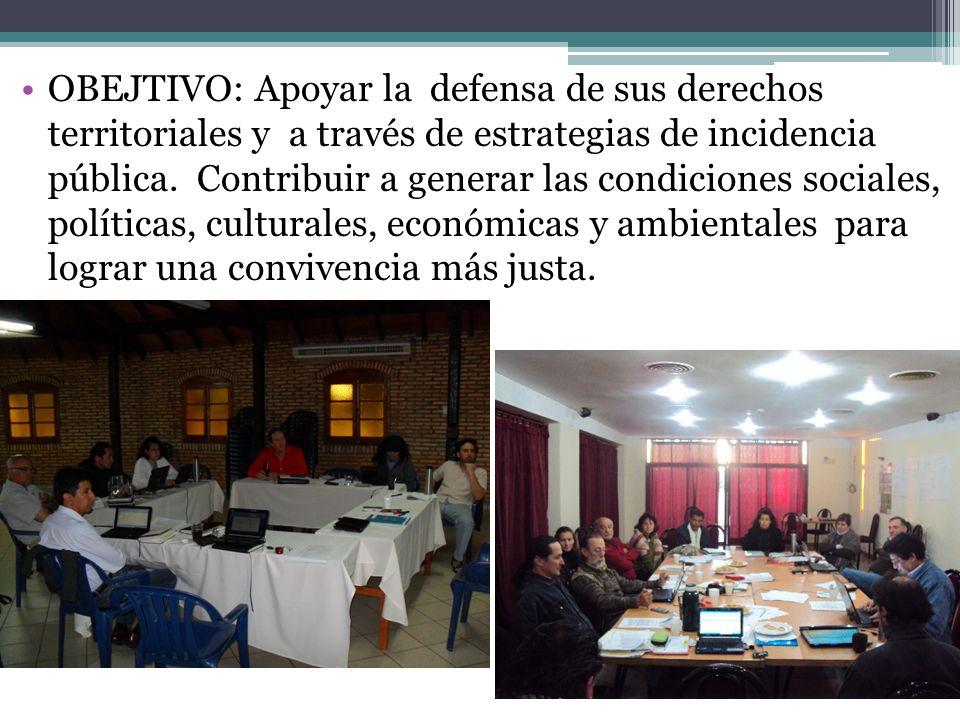 OBEJTIVO: Apoyar la defensa de sus derechos territoriales y a través de estrategias de incidencia pública. Contribuir a generar las condiciones social