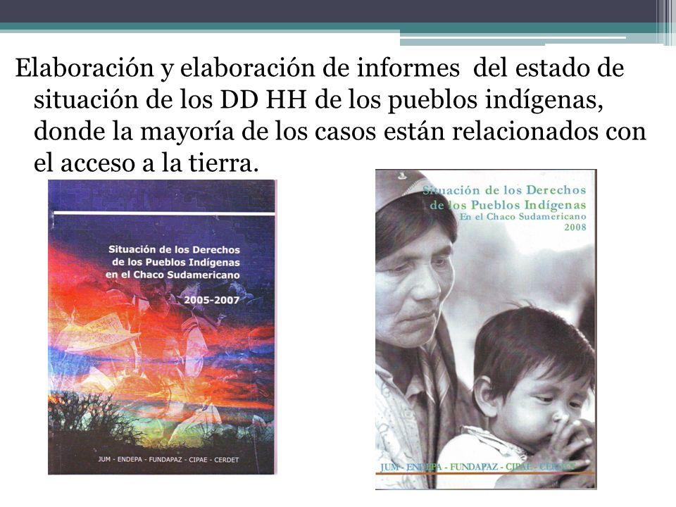 Elaboración y elaboración de informes del estado de situación de los DD HH de los pueblos indígenas, donde la mayoría de los casos están relacionados