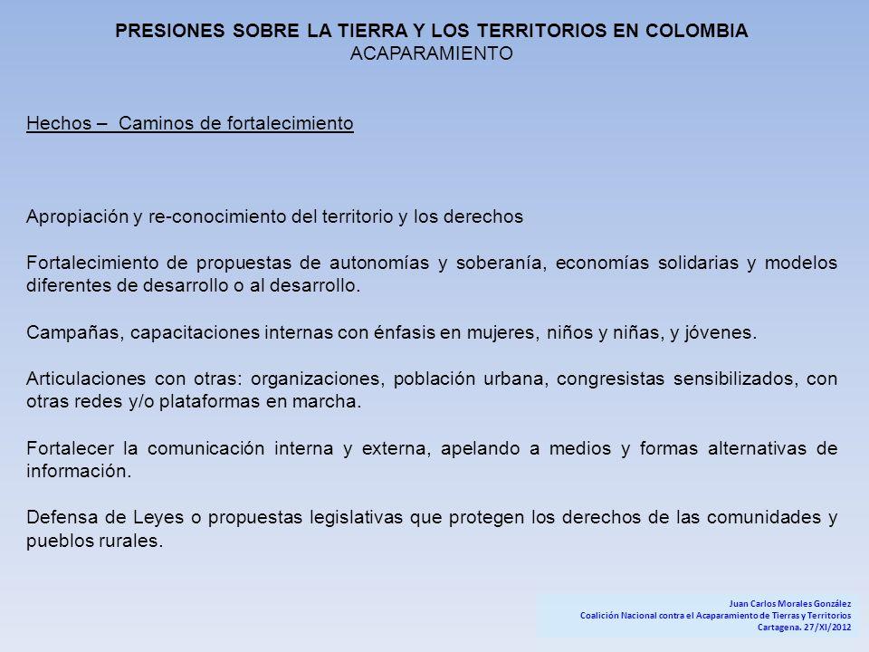 PRESIONES SOBRE LA TIERRA Y LOS TERRITORIOS EN COLOMBIA ACAPARAMIENTO Hechos – Caminos de fortalecimiento Apropiación y re-conocimiento del territorio