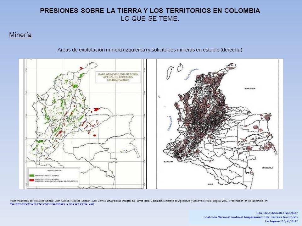 PRESIONES SOBRE LA TIERRA Y LOS TERRITORIOS EN COLOMBIA LO QUE SE TEME. Minería Áreas de explotación minera (izquierda) y solicitudes mineras en estud