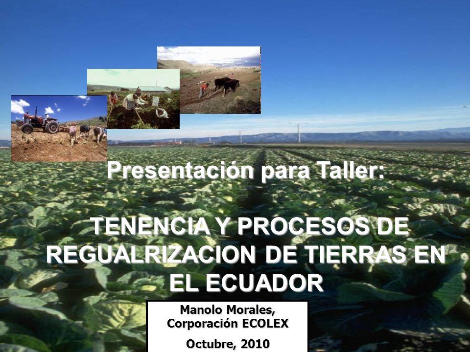 Manolo Morales, Corporación ECOLEX Octubre, 2010 Presentación para Taller: TENENCIA Y PROCESOS DE REGUALRIZACION DE TIERRAS EN EL ECUADOR TENENCIA Y P