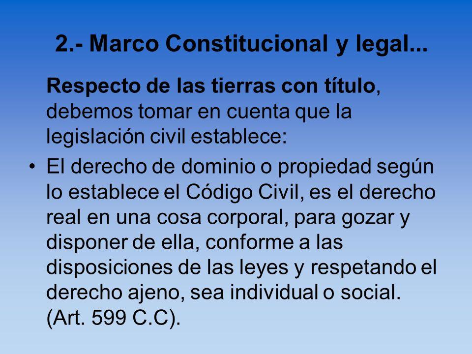 Respecto de las tierras con título, debemos tomar en cuenta que la legislación civil establece: El derecho de dominio o propiedad según lo establece e