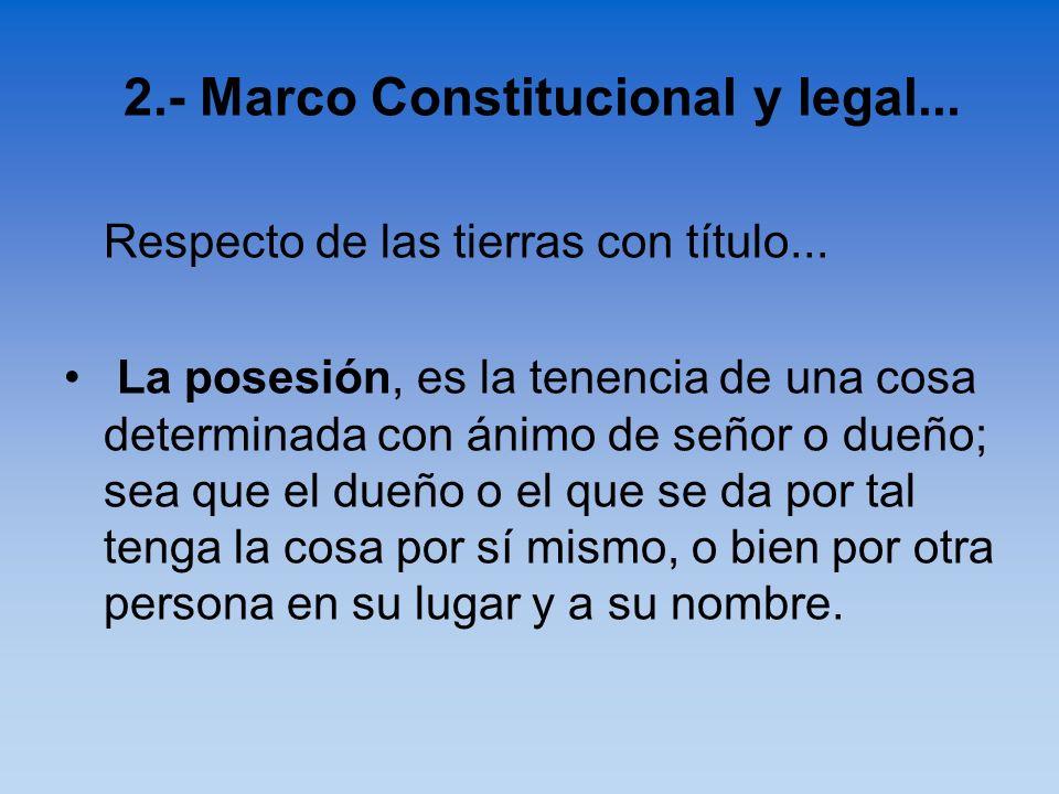 Respecto de las tierras con título... La posesión, es la tenencia de una cosa determinada con ánimo de señor o dueño; sea que el dueño o el que se da