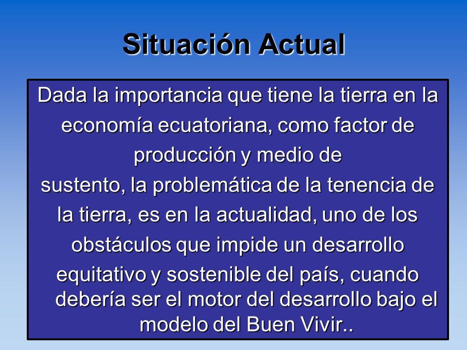 Dada la importancia que tiene la tierra en la economía ecuatoriana, como factor de producción y medio de sustento, la problemática de la tenencia de l