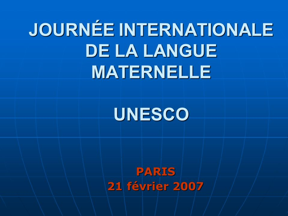 JOURNÉE INTERNATIONALE DE LA LANGUE MATERNELLE UNESCO PARIS 21 février 2007