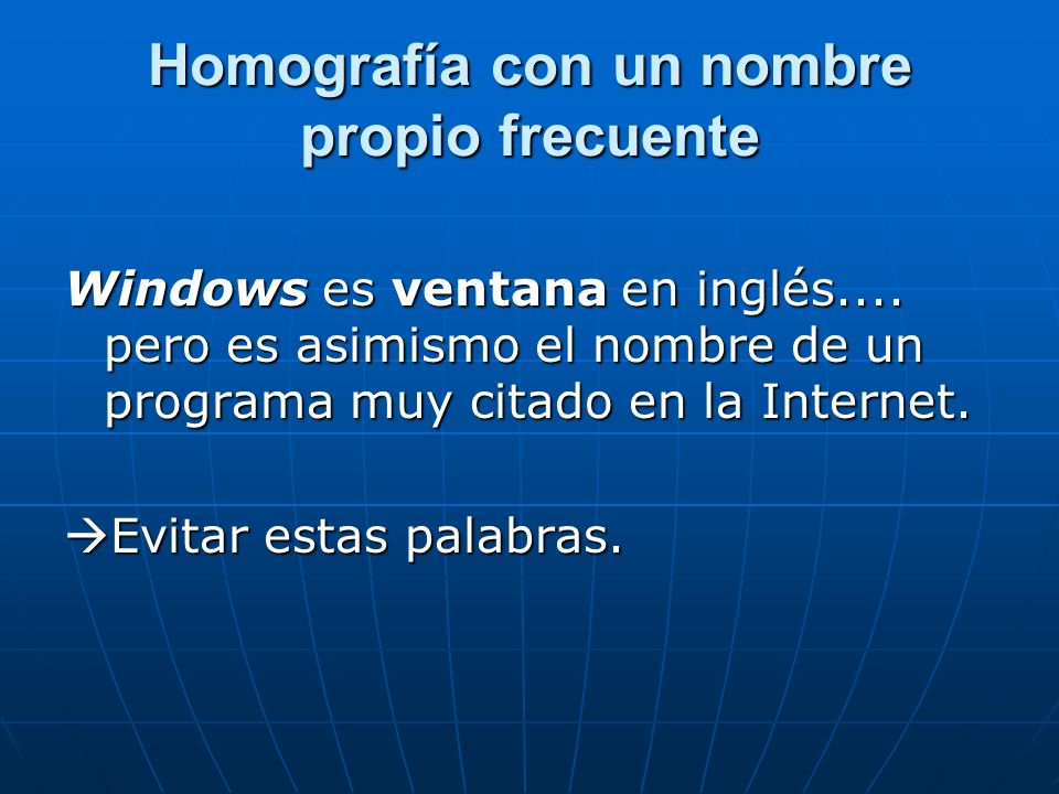 Homografía con un nombre propio frecuente Windows es ventana en inglés....