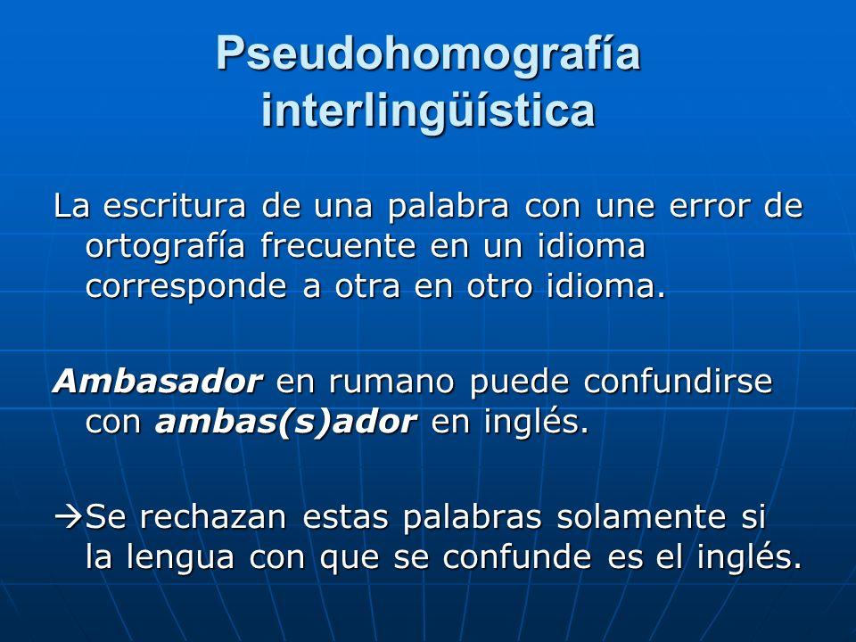 Pseudohomografía interlingüística La escritura de una palabra con une error de ortografía frecuente en un idioma corresponde a otra en otro idioma.
